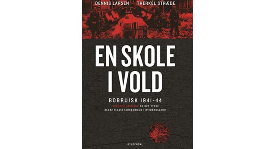 »En skole i vold. Bobruisk 1941-1944. Frikorps Danmark og det tyske besættelsesherredømme i Hviderusland« af Dennis Larsen og Therkel Stræde.