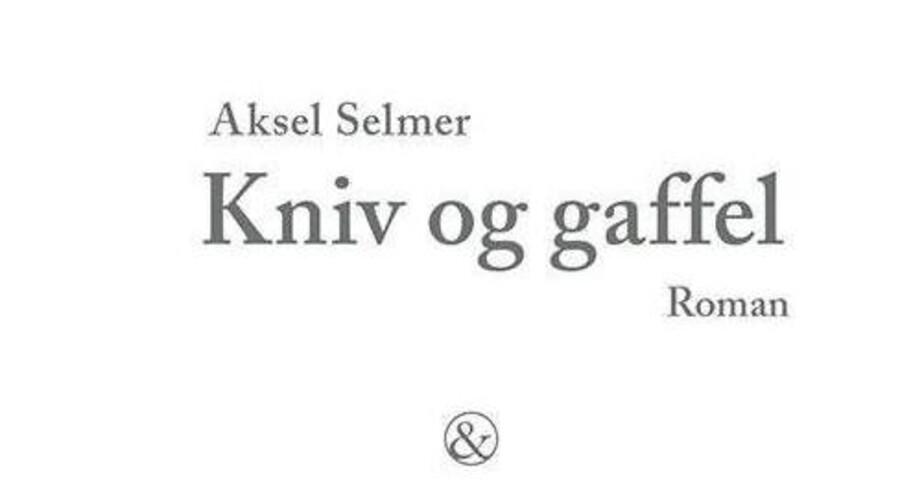 Aksel Selmers »Kniv og gaffel« er en god roman om forældres påvirkning.