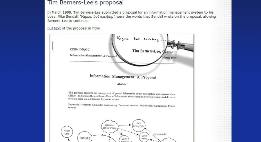 12. marts 1989 præsenterede briten Tim Berners-Lee skitsen til World Wide Web. Se hele projektforslaget på CERNs hjemmeside http://info.cern.ch/Proposal.html