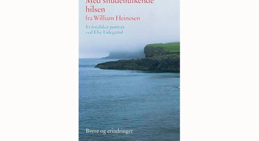 Else Lidegaard. Titel: »Med snudehulkende hilsen fra William Heinesen - et forelsket portræt ved Else Lidegaard«
